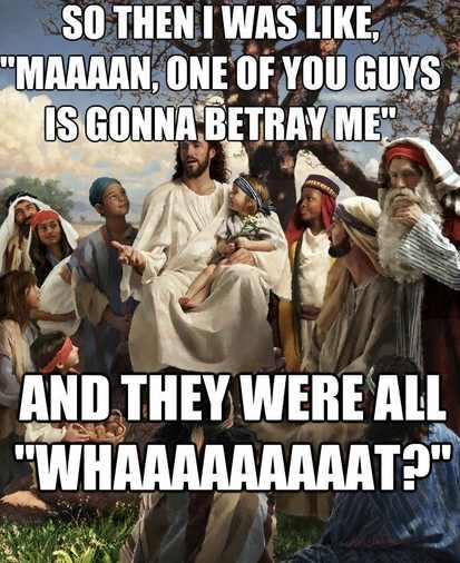 Story time Jesus meme betrayal