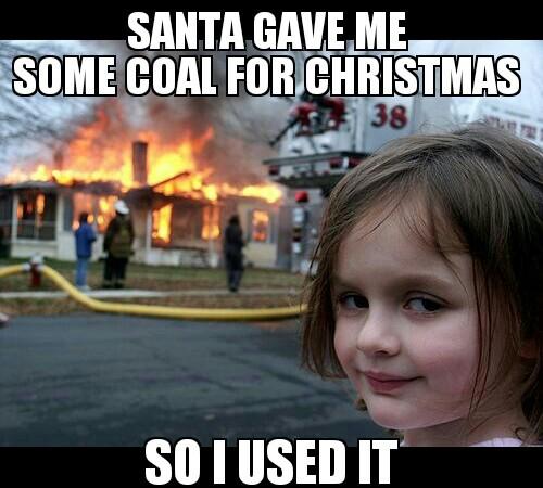 Burn it down Christmas coal