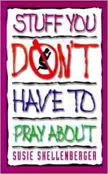 Stuff you don't have to pray about