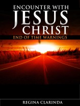 Encounter With Jesus Christ End of Time Warnings, By Regina Clarinda Cover