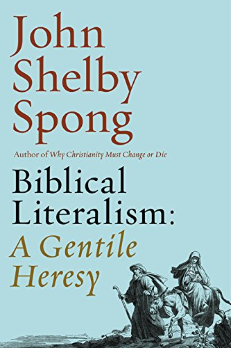 Biblical Literalism: A Gentile Heresy by John Shelby Spong