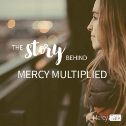 Story Behind Mercy Multiplied