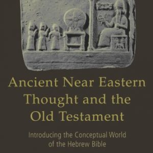 Ancient-Near-Eastern-Thought-and-the-Old-Testament-Introducing-the-Conceptual-World-of-the-Hebrew-Bible-0