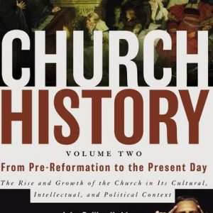 Church-History-Volume-Two-From-Pre-Reformation-to-the-Present-Day-The-Rise-and-Growth-of-the-Church-in-Its-Cultural-Intellectual-and-Political-Context-0
