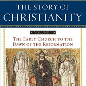 The-Story-of-Christianity-Vol-1-The-Early-Church-to-the-Dawn-of-the-Reformation-0