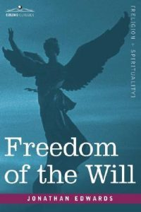 The Freedom of the Will - Jonathan Edwards
