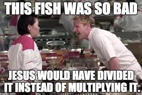 Fish so bad Jesus would divide it meme