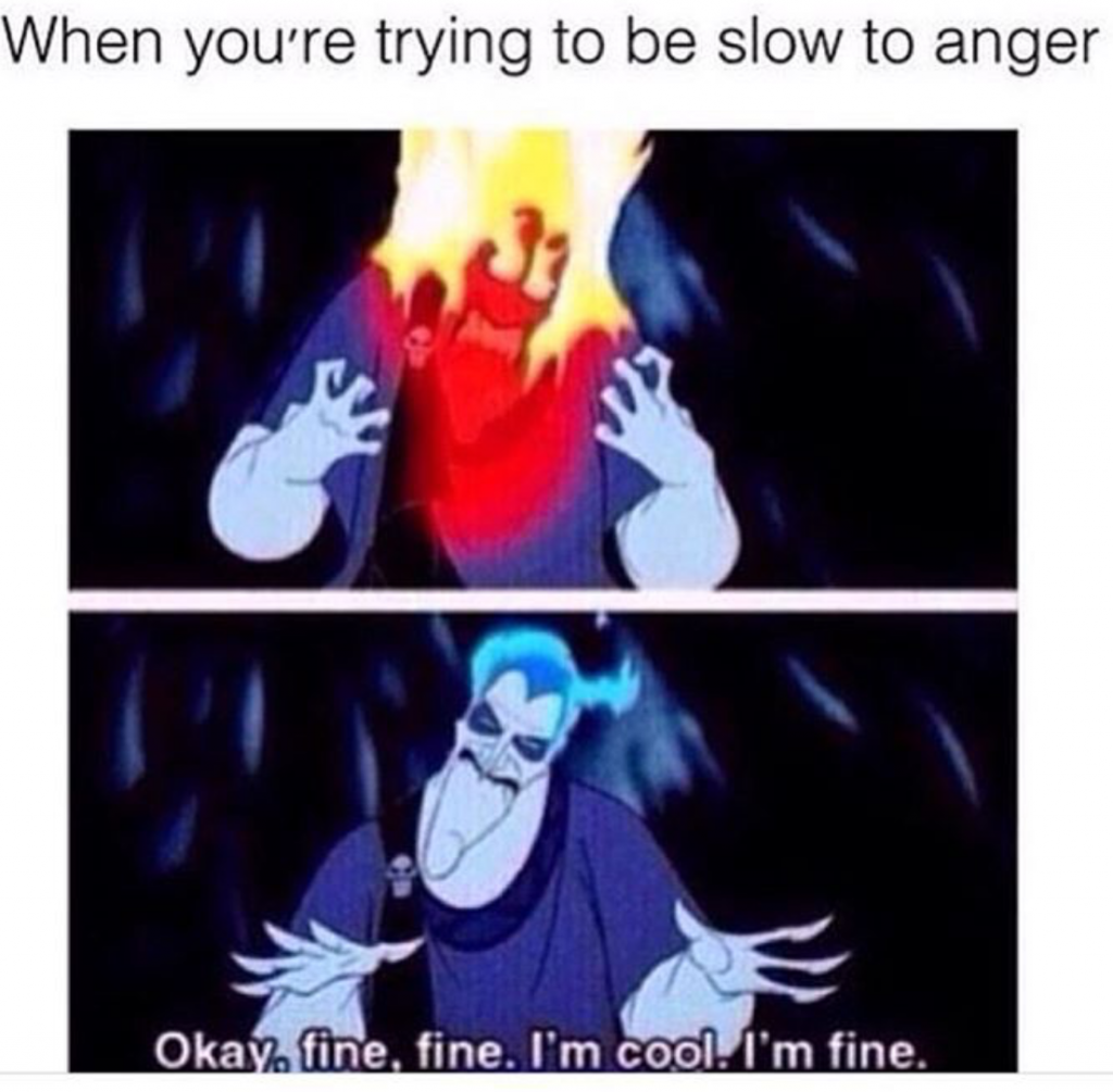 When you trying to be slow to anger meme