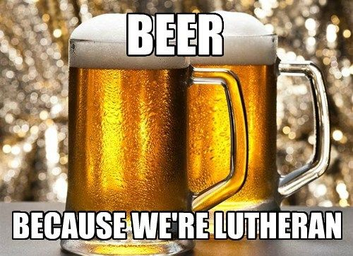 Beer because we are Lutheran meme