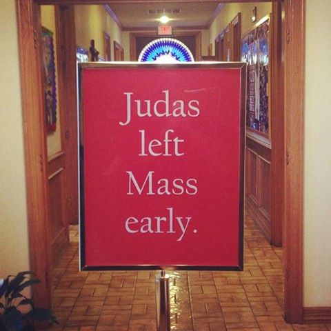 Judas left the mass early