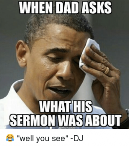 When dad asks what the sermon was about