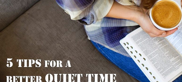 5-tips-for-a-better-quiet-time