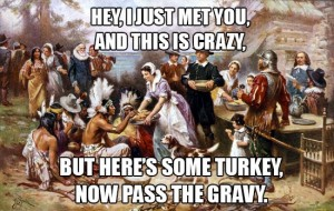 i-just-met-you-and-this-is-crazy-but-heres-some-turkey-now-pass-the-gravy