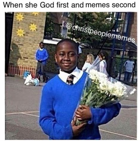 She she put God first and memes second christpeoplesmemes