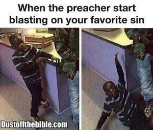When the preacher start blasting your favorite sins dustoffthebible