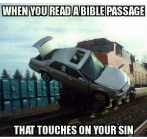 When you read a Bible passage that touches your sin meme