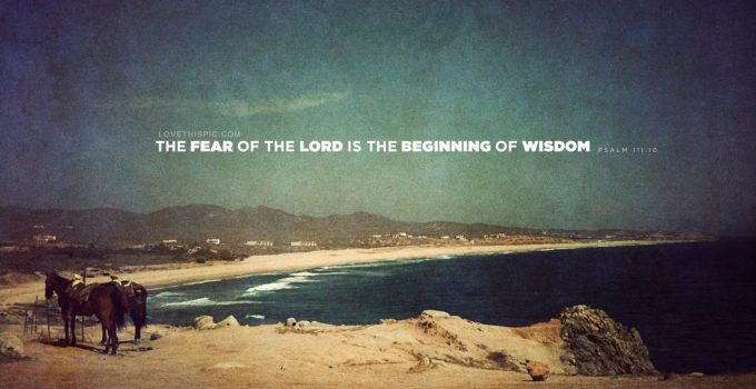 Fear of the Lord is the beginning of all wisdom
