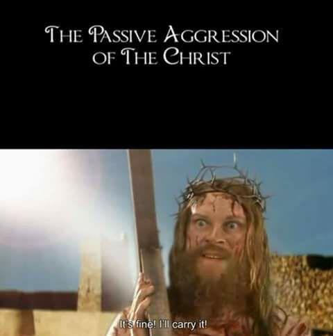Passive aggression of Christ meme