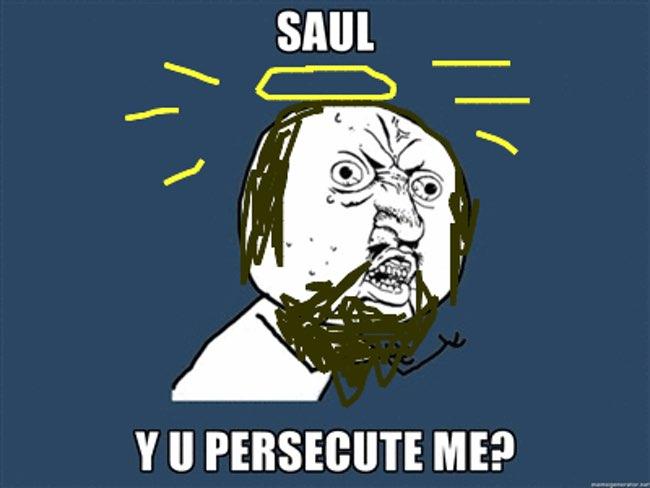 Saul why u persecute me