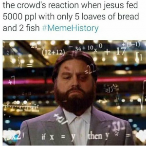 When jesus fed 5000 with fishes and loaves meme