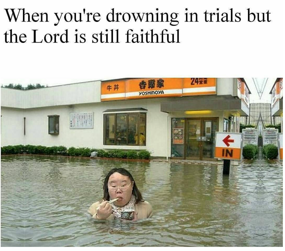 When you drowning in trials but the Lord is faithful meme