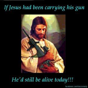 Jesus needed a gun