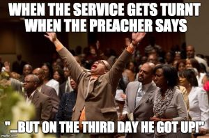 When the preach say on the third day meme