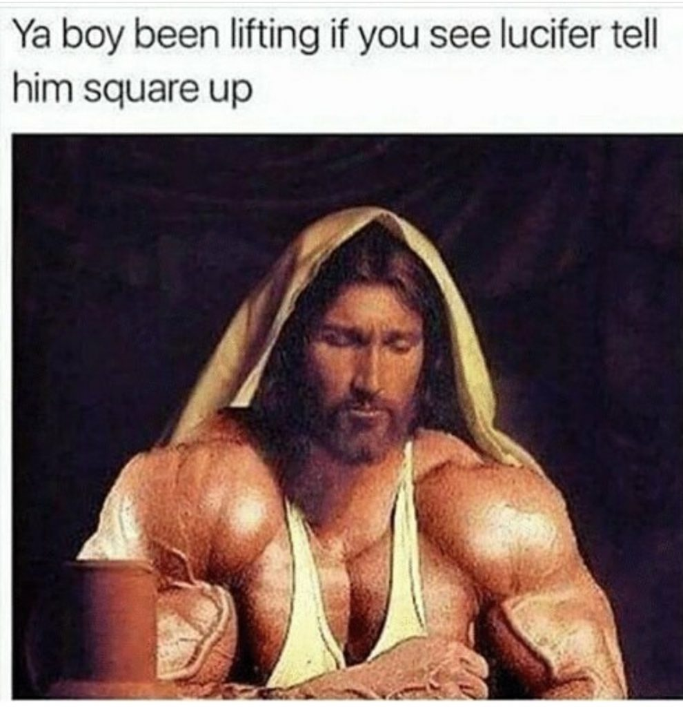 Jesus been hittin the gym