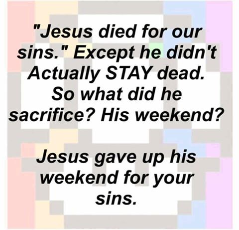 Jesus gave up his weekend for you meme