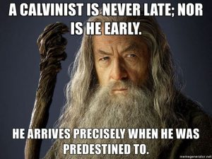 A Calvinist is never late or early meme
