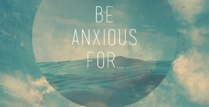 Be anxious for nothing Phil 4.6