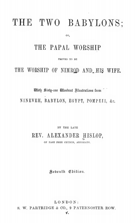 The Two Babylons; Papal Worship Proved to Be The Worship of Nimrod and His Wife